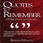 Quotes to Remember – 100 Motivational Quotes Benjamin Bonetti
