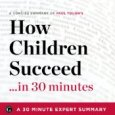 A Concise Summary of Paul Tough's Best-Selling Book: 30-Minute Expert Summaries Publisher Summary How Children Succeed…in 30 minutes is the essential guide to quickly understanding the integral role character plays […]