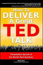 GO Downloads How to Deliver a Great TED Talk: Presentation Secrets of the World's Best Speakers by Akash Karia