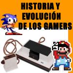 LA HISTORIA DE LOS GAMERS Y SU EVOLUCIÓN