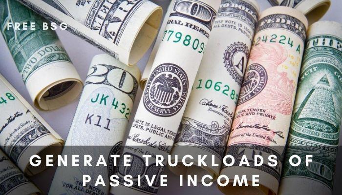 Generate Truckloads of Passive Income