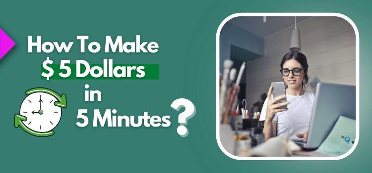 how to make 5 dollars in 5 minutes