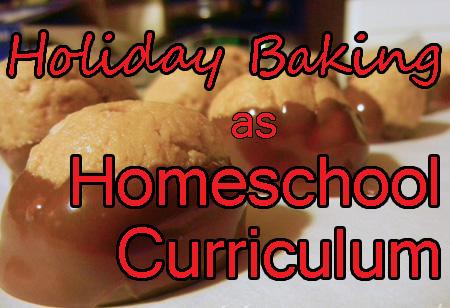 Holiday Baking as Homeschool Curriculum
