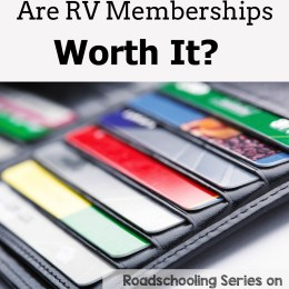 Are RV Memberships Worth It? {Roadschooling Series!}