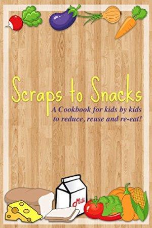 Scraps to Snacks Cookbook for Kids