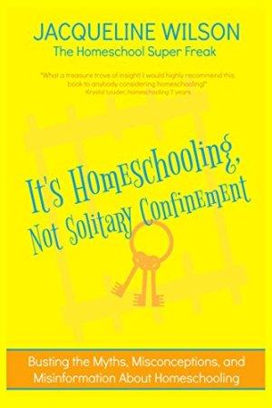 It's Homeschooling, Not Solitary Confinement