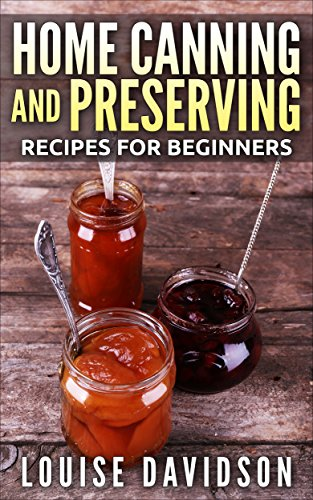 Home Canning and Preserving Recipes