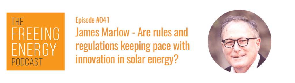 Freeing Energy podcast with James Marlow on the rules and regulations of solar