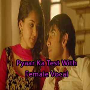 Pyaar Ka Test With Female Vocal Free Karaoke