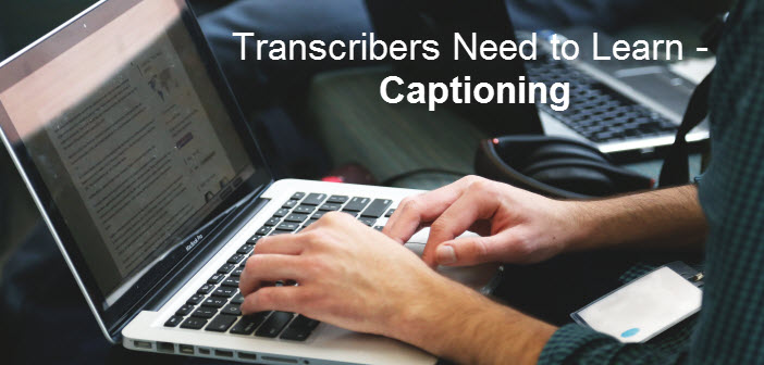 Reasons Why Every Transcriber Needs to Learn Captioning