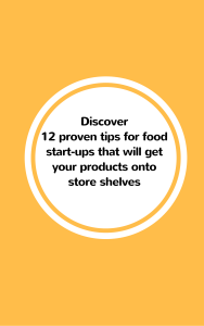 Discover 12 proven tips for food start-ups that will get your products onto store shelves