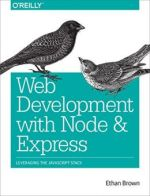 Web Development with Node and Express: Leveraging the JavaScript Stack