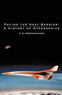 Facing the Heat Barrier A History of Hypersonics T. A. Heppenheimer