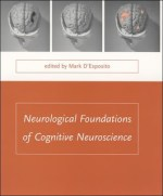 Neurological Foundations of Cognitive Neuroscience – Mark D'Esposito