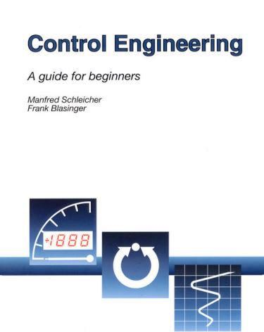 Control Engineering A guide for beginners by Manfred Schleicher and Frank Blasinger