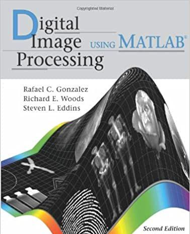 Digital Image Processing by Rafael C. Gonzalez, Steven L. Eddins and Richard E. Woods