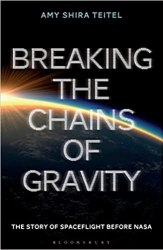 Breaking the Chains of Gravity: The Story of Spaceflight before NASA book pdf free download