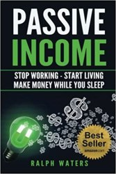 Passive Income: Stop Working - Start Living - Make Money While You Sleep book pdf free download