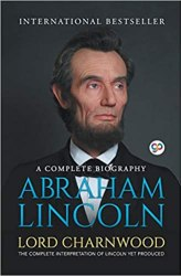 Abraham Lincoln: A Complete Biography Book Free Download