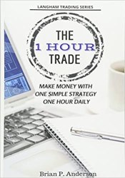 The 1 Hour Trade: Make Money With One Simple Strategy, One Hour Daily book pdf free download