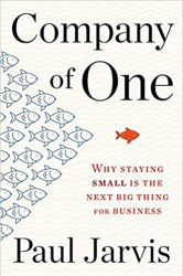 Company of One: Why Staying Small Is the Next Big Thing for Business book pdf free download