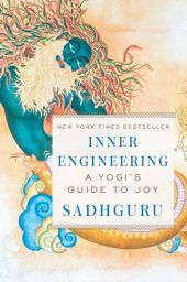 Inner Engineering: A Yogi's Guide to Joy Free Download. Best Self-Help And Spiritual Guide Book