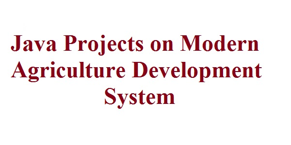 Java Projects on Modern Agriculture Development System