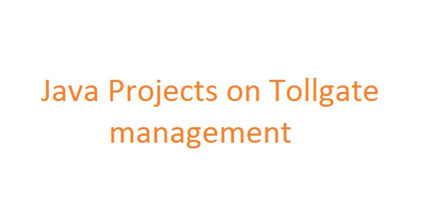 Java Projects on Tollgate management