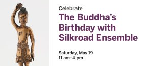 Celebrate the Buddha's birthday with Silkroad Ensemble at the Freer|Sackler - Saturday May 19 11am-4pm