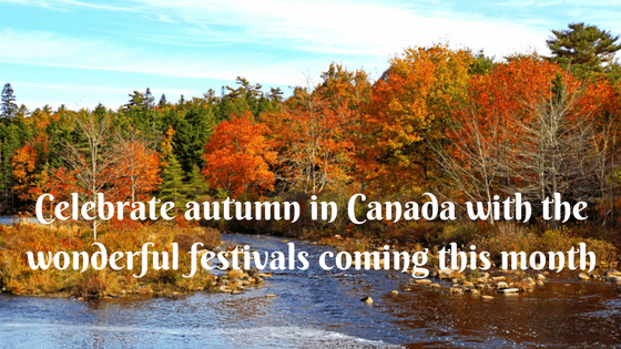 Celebrate Autumn in Canada with the wonderful festivals coming this month