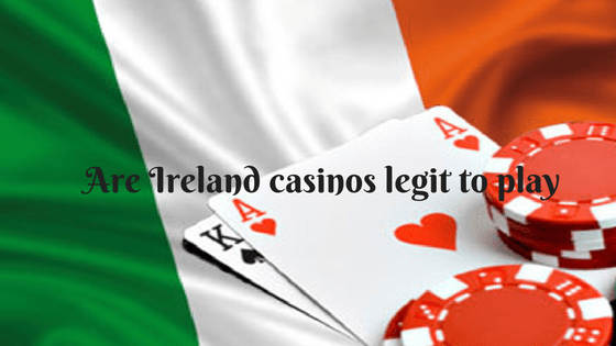 Are Ireland casinos legit to play- Find all that you wish to know about the legalities of Ireland casinos