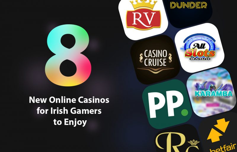 The Eight New Online Casinos for Irish Gamers to Enjoy