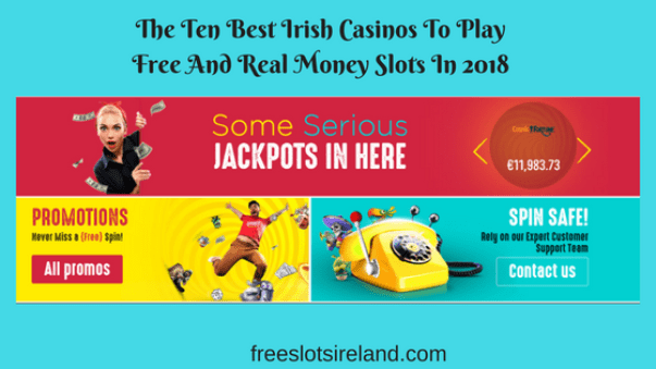 The Ten Best Irish Casinos To Play Free And Real Money Slots In 2018