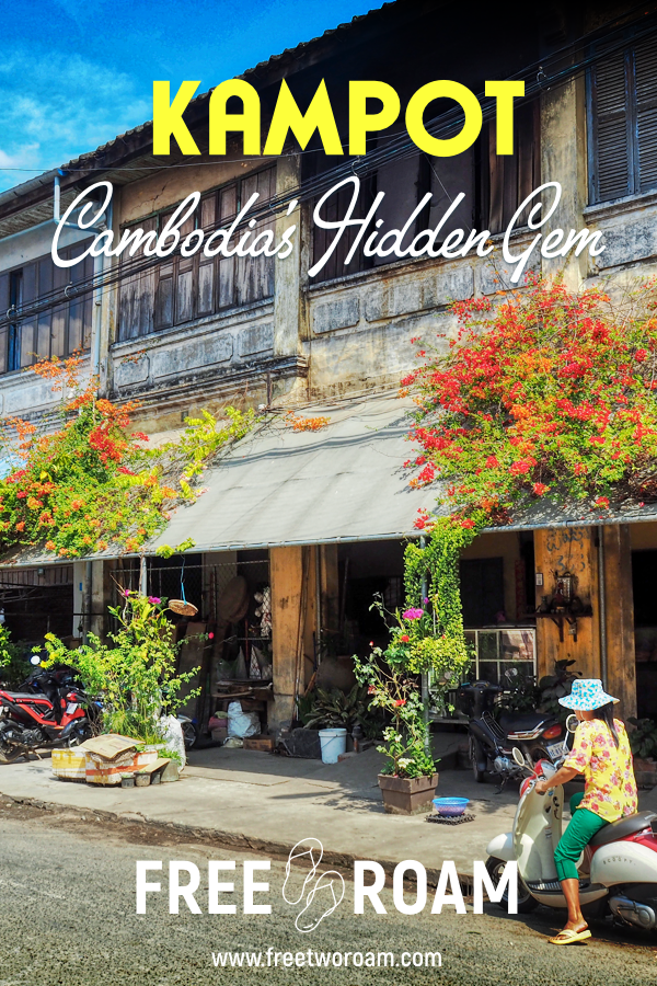 Our Complete Guide to Kampot, the Hidden Gem of Cambodia