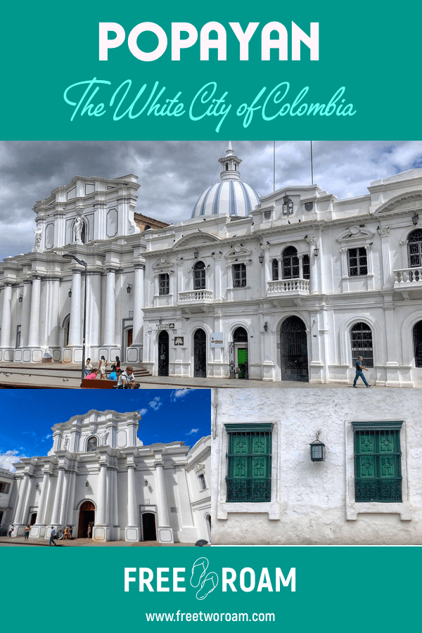 The White City of Popayan, Our First Taste of Colombia