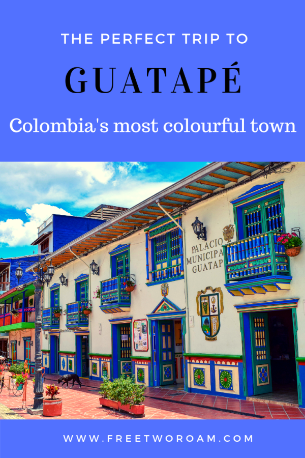 A Perfect Trip to Guatapé: Colombia's Most Colourful Town