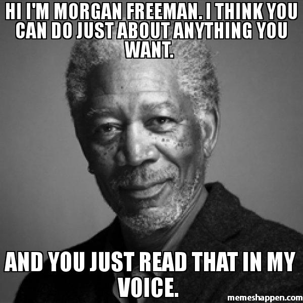 Morgan Freeman You can do anything meme.