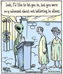 Look I'd Like to let you in, but you were very adamant about not believing in aliens.