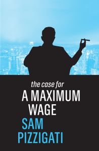 book cover for The Case for a Maximum Wage by Sam Pizzigati