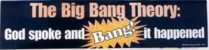 The Big Bang Theory: God spoke and Bang! it happened.