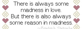 There is always some madness in love. But there is also always some reason in madness. ~ Friedrich Nietzsche (free cross stitch pattern quote)