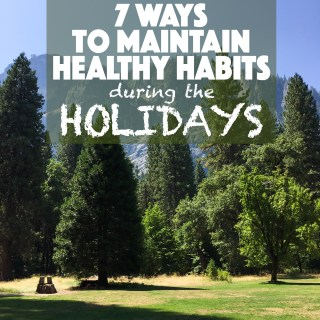 7 ways to maintain healthy habits during the holidays
