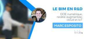 Le BIM en R&D avec Marc Esposito : De la conception à l'exploitation, Doe numérique, réalité augmentée, cloud et IoT
