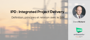 IPD - Integrated Project Delivery : définition, principes et relation avec le BIM