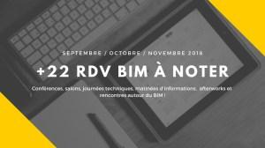 22 RDV BIM à ne pas manquer cette rentrée (Septembre, Octobre, Novembre 2018) en France et à l'étranger