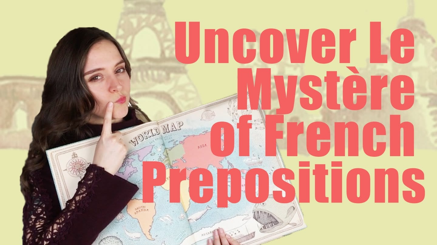 Uncover Le Mystere Of French Prepositions