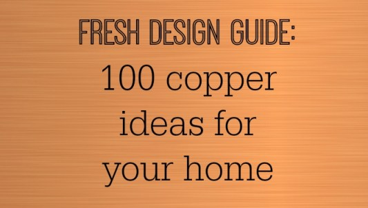 Fresh Design guide to using copper accents in your decor