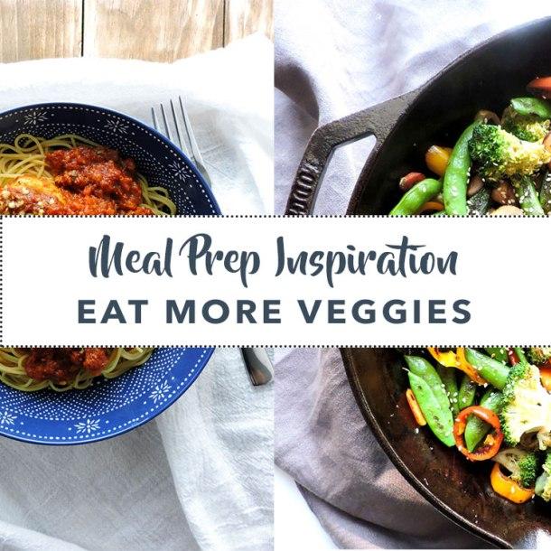 Meal Prep Inspiration Eat More Veggies