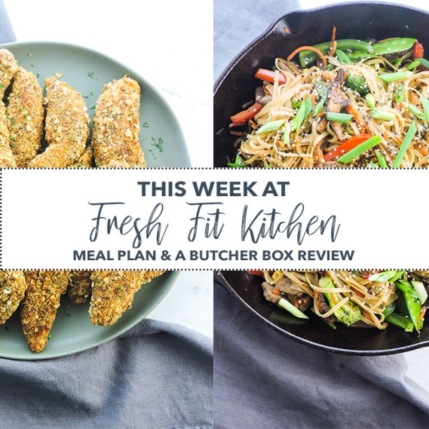 This Week at Fresh Fit Kitchen Meal Plan and a Butcher Box Review