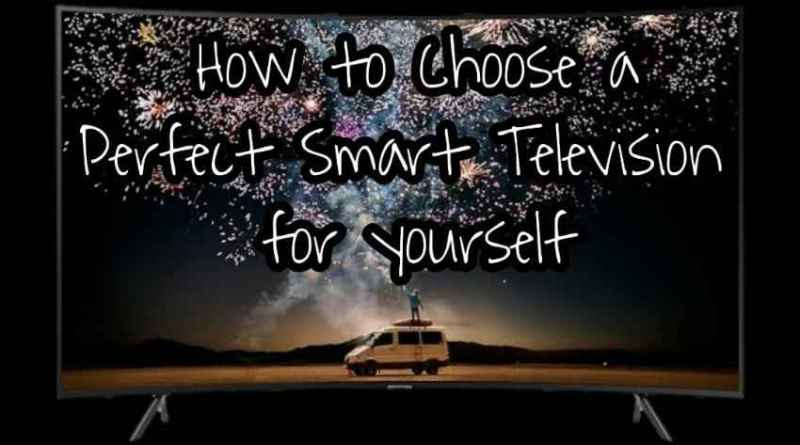 guide to tell how you can buy a perfect smart tv and features or things which are preffered to look before buying any smart tv